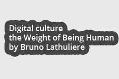 Digital Culture - The Weight of Being Human by Bruno Lathuliere
